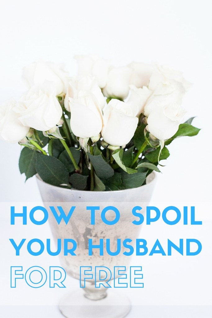 How to spoil your husband for free! Learn all the creative ways I spoil my husband on a daily basis without spending a dime!