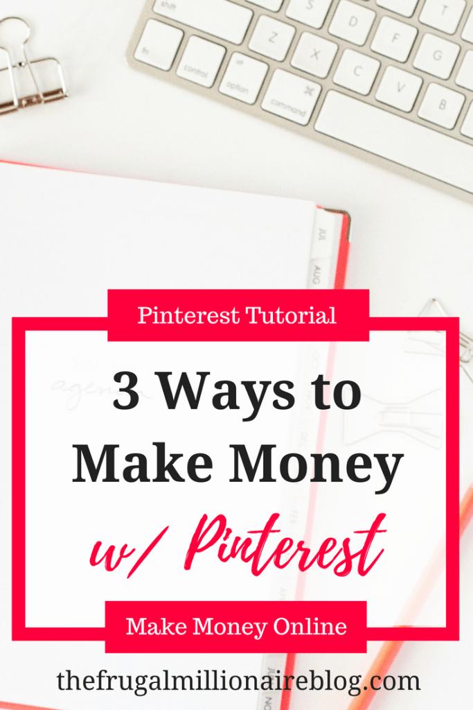 How to make money with Pinterest. Three easy ways to make money online using Pinterest.