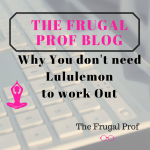 Why You don't need Lululemon to workout. Fashion and Frugal Tips.