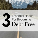 3 Essential Habits For Becoming Debt Free