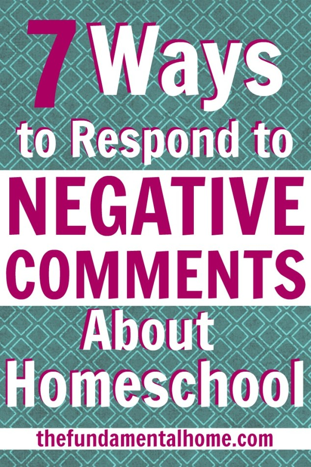 7 Ways to Respond to Negative Comments About Homeschool thefundamentalhome.com