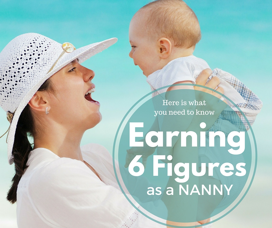 WHAT IT TAKES TO EARN SIX FIGURES AS A NANNY?