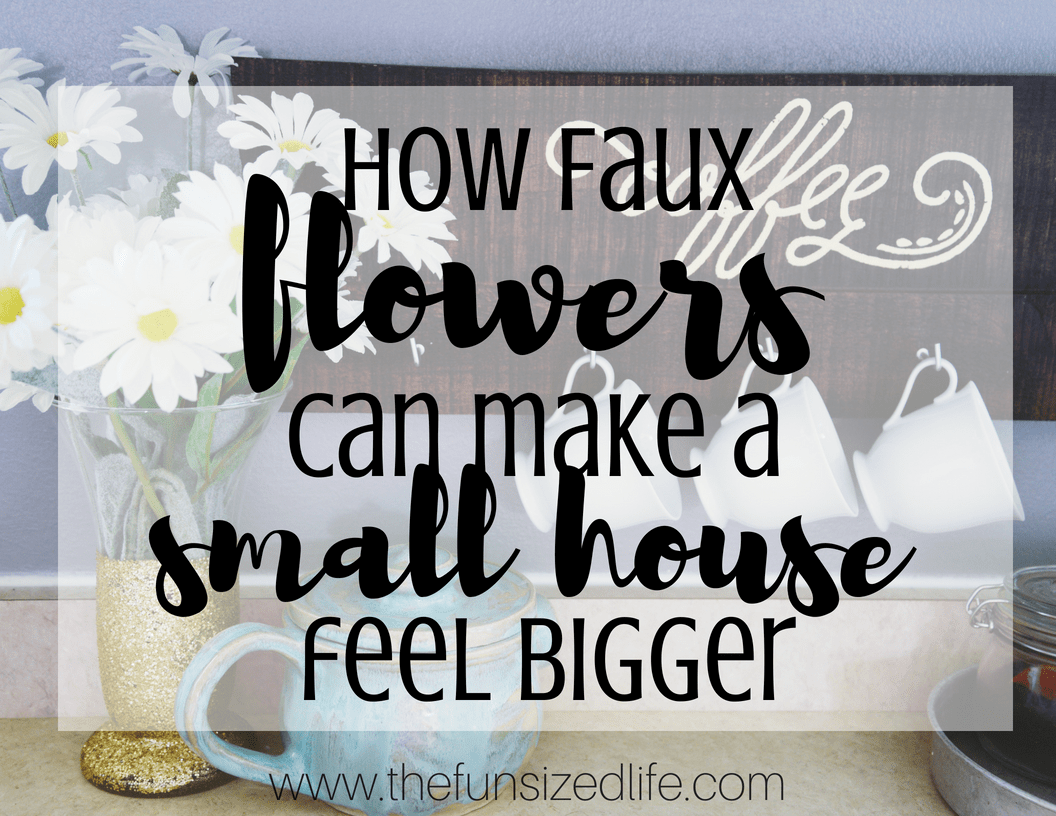 faux flowers, small house, make a small house bigger, brighten spaces, flowers, home decor