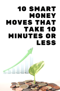Want to start making smart money moves? Use these 10 money moves that only take 10 minutes or less! See how to get more money and fast!