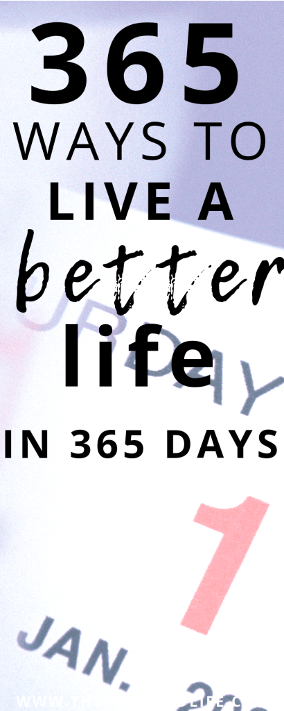 Learn to live better with these 365 ideas to do with 365 days. Declutter and simplify your life, show kindness and change your life. #newyears #newyearsgoals #newgoals #setgoals #liveabetterlife