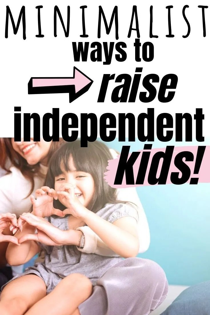 Being a minimalist mom means I want to make things as simple as possible. Including raising independent kids. Here are 7 simple ways to start.