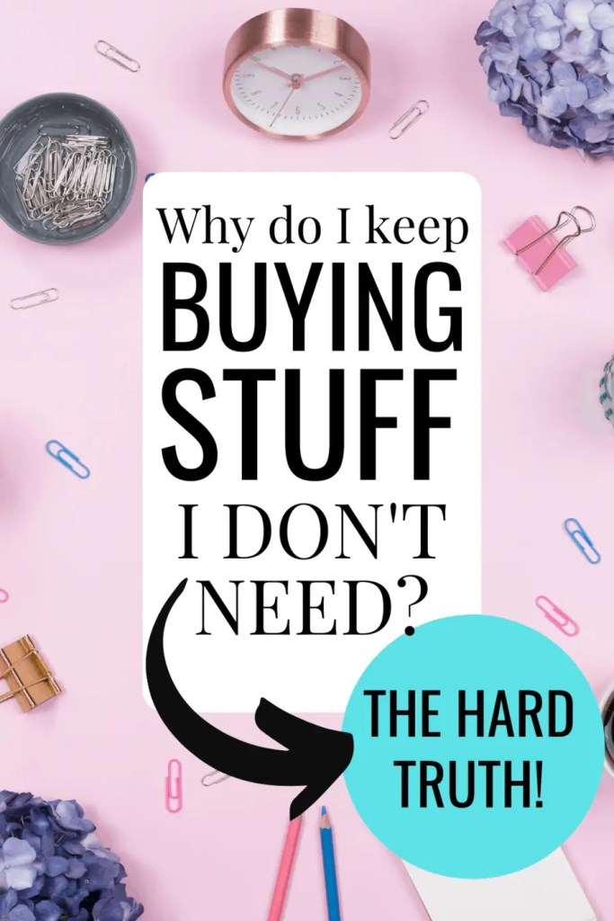 Wondering why you keep buying stuff you don't need? Here's the hard truth that can transform your life and spending for good.