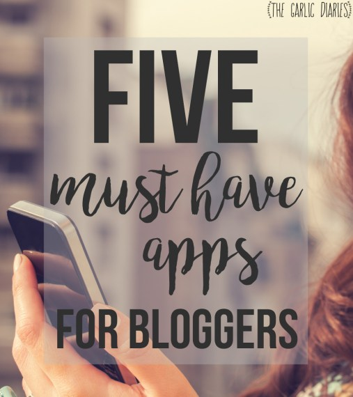 5 Must Have Apps for Bloggers - TheGarlicDiaries.com