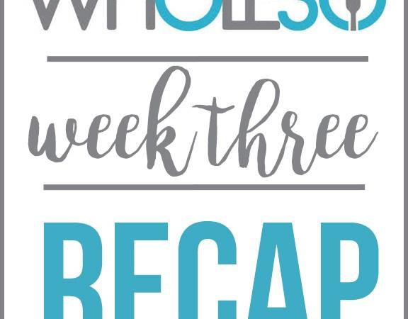 Whole 30 Week Three Recap