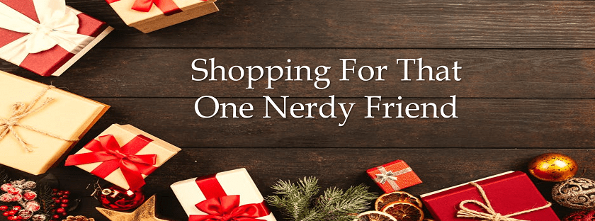 gifts in the background with title of shopping for that one nerdy friend