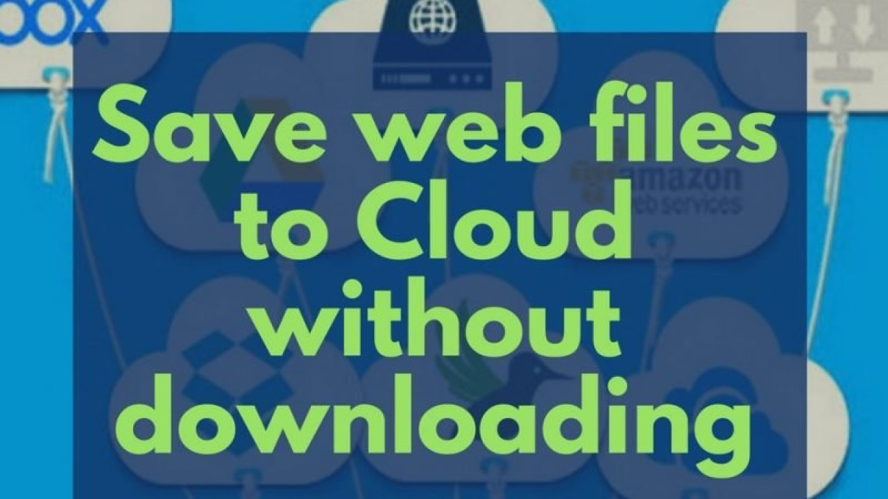 How to save web files directly to cloud storage without