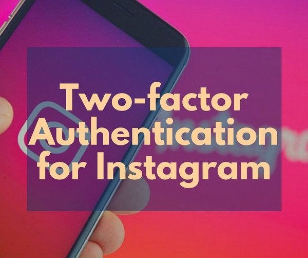 Enable Two-Factor Authentication on Instagram & Secure your Account