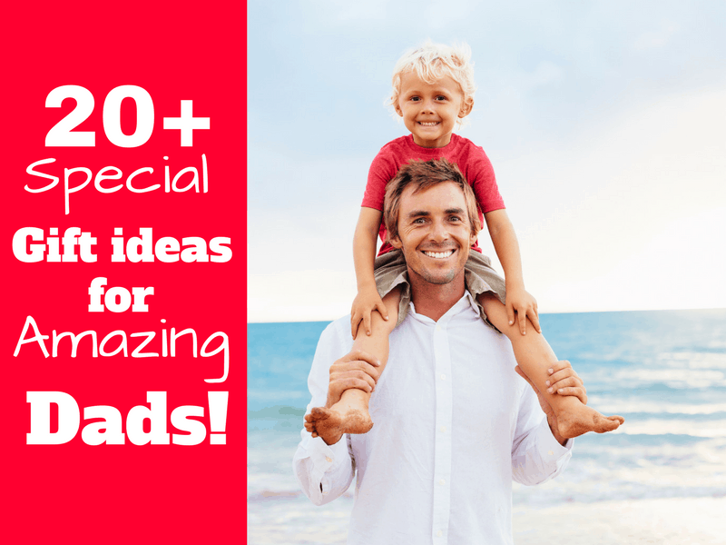 20+ Special Gift Ideas for Amazing Dads