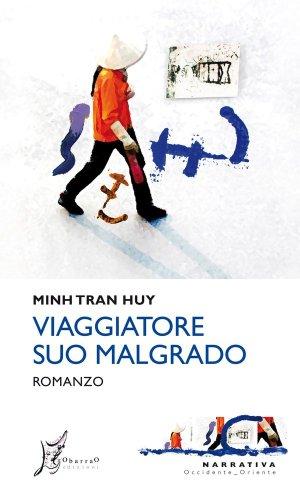 Minh Tran Huy - Viaggiatore suo malgrado: storie di andate senza ritorno
