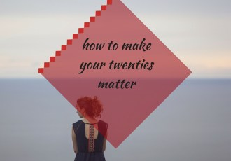 making big, bold changes in your twenties - how to be BRAVE