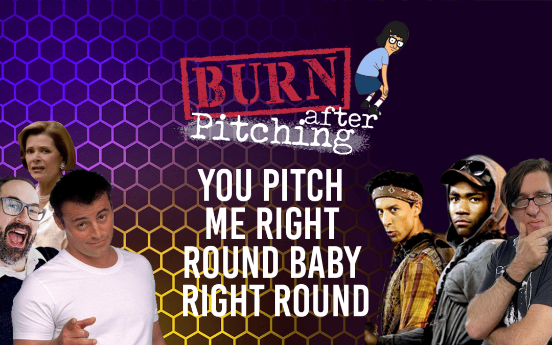 Burn After Pitching Episode 19: You Pitch Me Right Round Baby Right Round