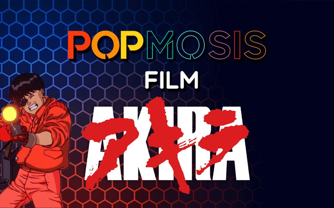 Popmosis Film Ep 204: Akira