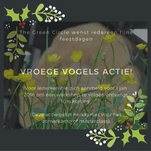 Vroege Vogels Actie. 10 % korting bij The Green Circle, workshops in de natuur