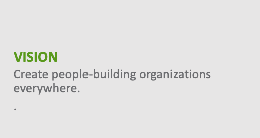Vision - Create people-building organizations everywhere