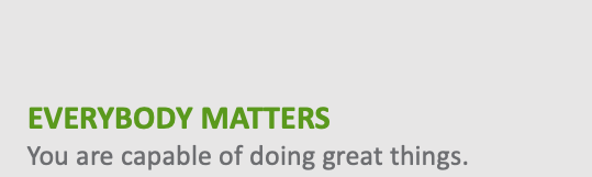 Everybody Matters - You are capable of doing great things.