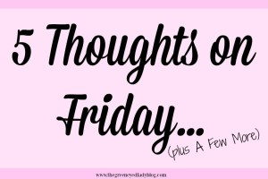 5 Thoughts On Friday…