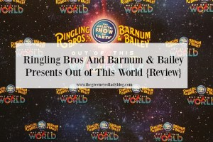 Ringling Bros And Barnum & Bailey Presents Out of This World {Review}