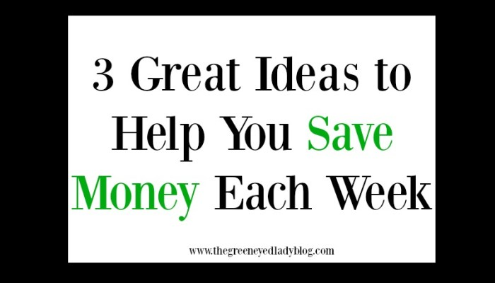 3 Great Ideas to Help You Save Money Each Week