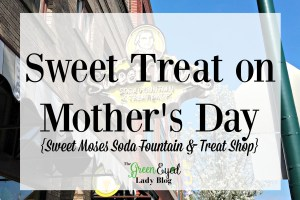 Sweet Treat on Mother's Day {Sweet Moses Soda Fountain & Treat Shop}