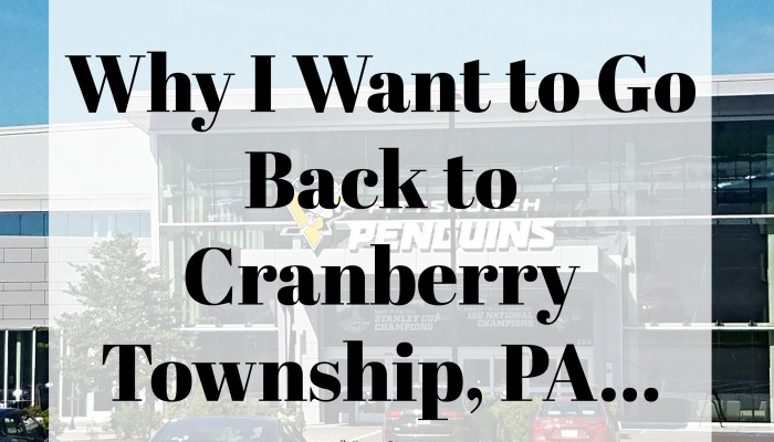 Why I Want to Go Back to Cranberry Township, PA…