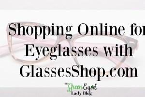 Shopping Online for Eyeglasses with GlassesShop.com