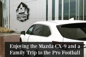 Enjoying the Mazda CX-9 and a Family Trip to the Pro Football Hall of Fame