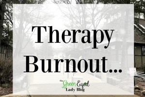 Therapy Burnout…