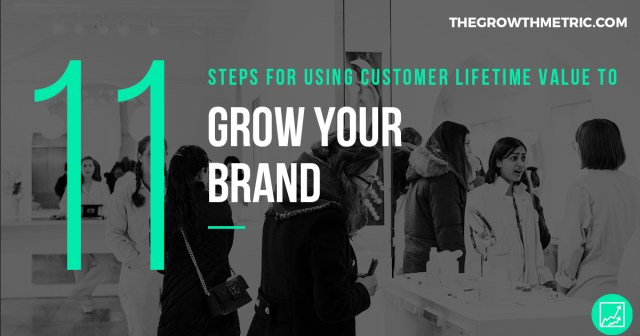 use customer lifetime value to grow your brand