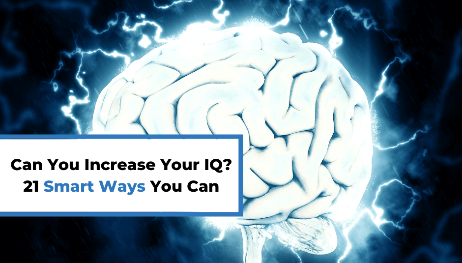 Can You Increase Your IQ? 21 Smart Ways You Can