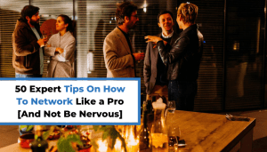 50 Expert Tips On How To Network Like a Pro [And Not Be Nervous]