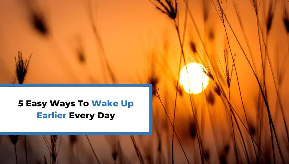 5 Easy Ways To Wake Up Earlier Every Day