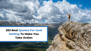 253 Best Quotes For Goal Setting To Make You Take Action