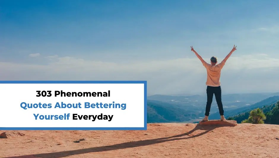 303 Phenomenal Quotes About Bettering Yourself Everyday