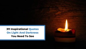 311 Inspirational Quotes On Light And Darkness You Need To See