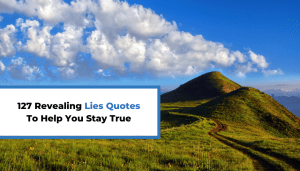 127 Revealing Lies Quotes To Help You Stay True