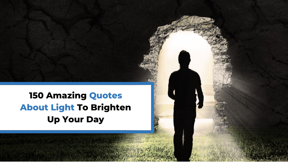 150 Amazing Quotes About Light To Brighten Up Your Day