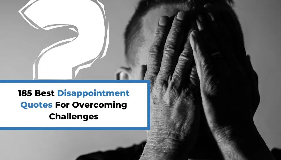 185 Best Disappointment Quotes For Overcoming Challenges