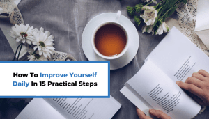 How To Improve Yourself Daily In 15 Practical Steps