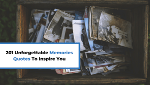 201 Unforgettable Memories Quotes To Inspire You
