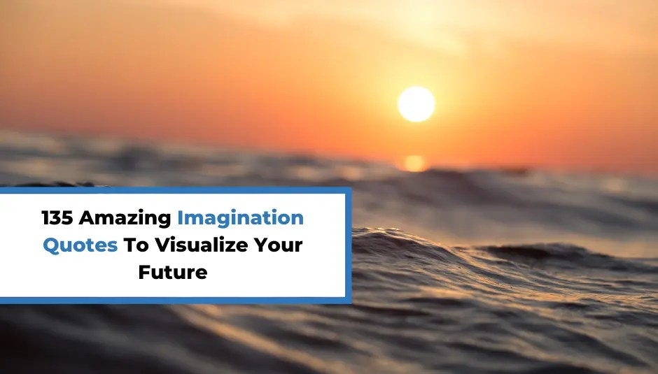 135 Amazing Imagination Quotes To Visualize Your Future