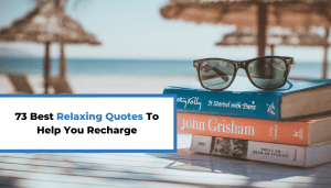 73 Best Relaxing Quotes To Help You Recharge