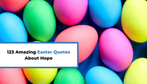 123 Amazing Easter Quotes About Hope