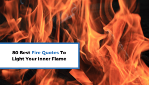 80 Best Fire Quotes To Light Your Inner Flame