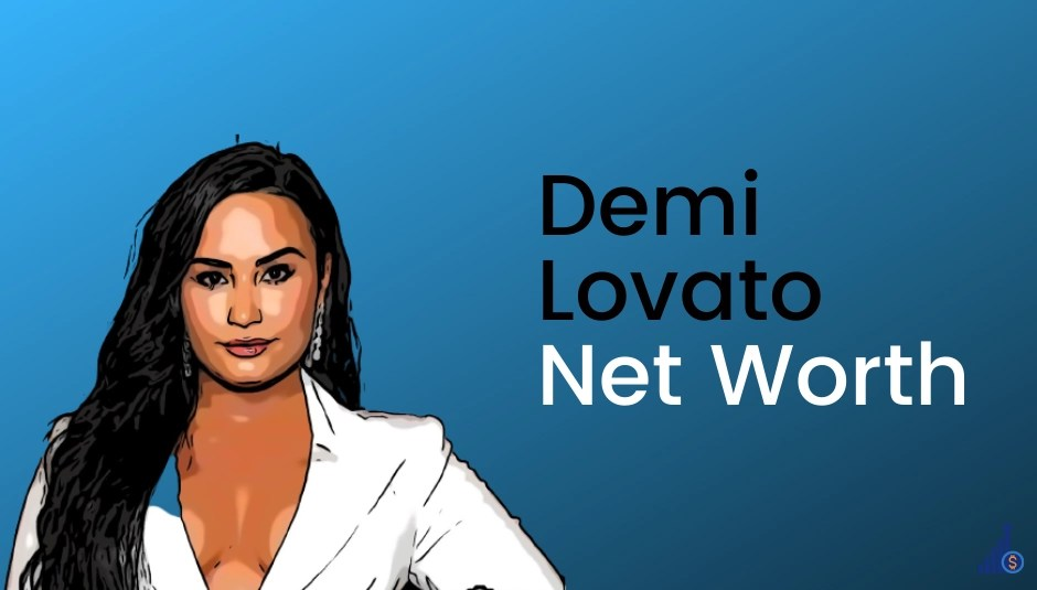 Demi Lovato Net Worth [2021]