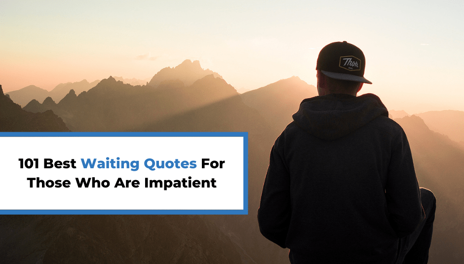 101 Best Waiting Quotes For Those Who Are Impatient
